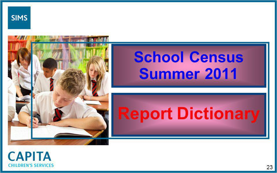 School Census Summer 2011 Report Dictionary 23