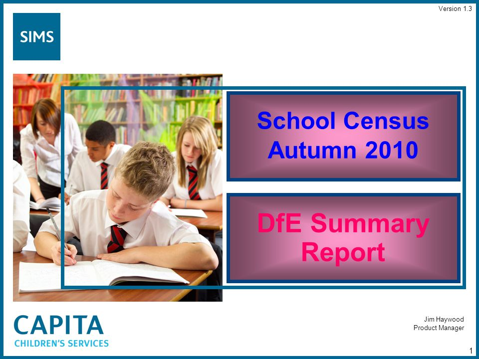 Jim Haywood Product Manager School Census Autumn 2010 DfE Summary Report 1 Version 1.3
