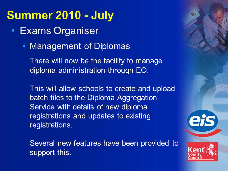 Summer 2010 - July Exams Organiser Management of Diplomas There will now be the facility to manage diploma administration through EO.