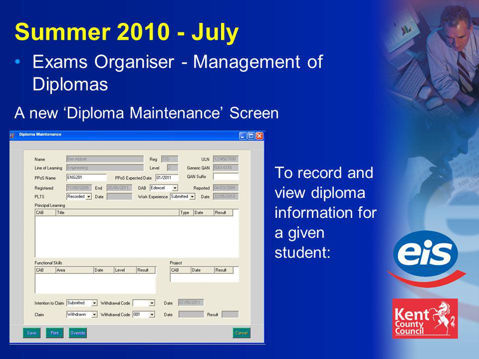Summer 2010 - July Exams Organiser - Management of Diplomas A new 'Diploma Maintenance' Screen To record and view diploma information for a given student: