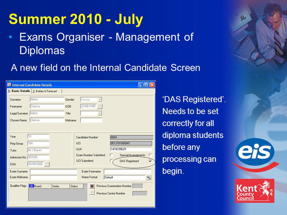 Summer 2010 - July Exams Organiser - Management of Diplomas A new field on the Internal Candidate Screen 'DAS Registered'.