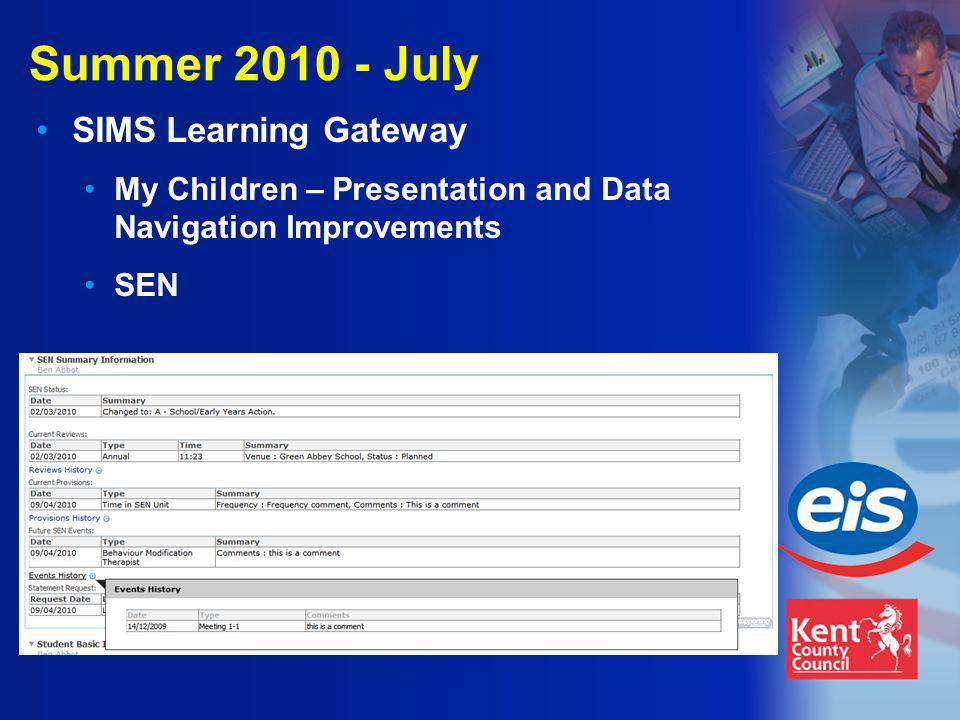 Summer 2010 - July SIMS Learning Gateway My Children – Presentation and Data Navigation Improvements SEN