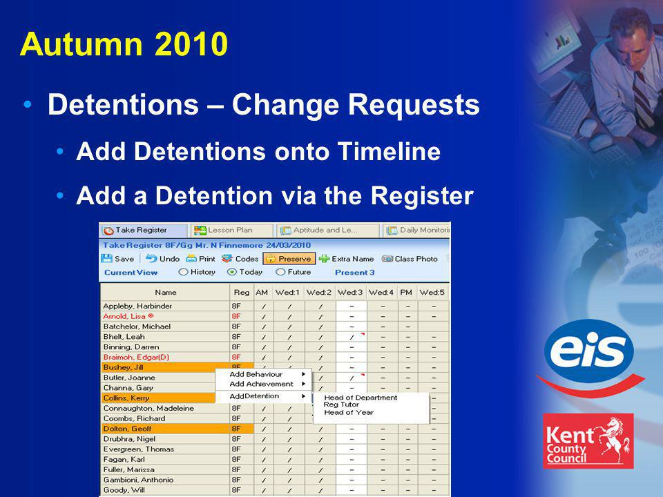 Autumn 2010 Detentions – Change Requests Add Detentions onto Timeline Add a Detention via the Register
