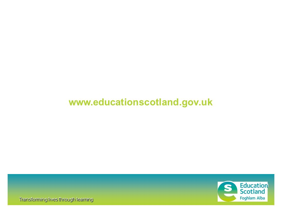 Transforming lives through learning www.educationscotland.gov.uk Transforming lives through learning