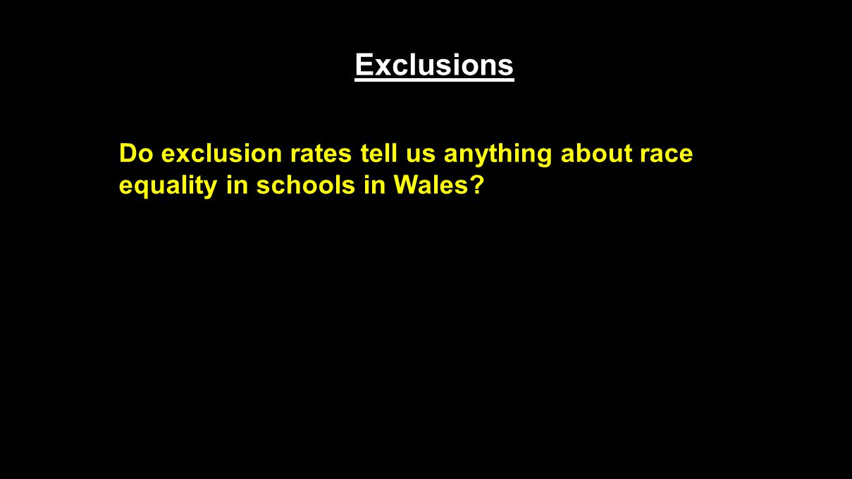 Exclusions Do exclusion rates tell us anything about race equality in schools in Wales?