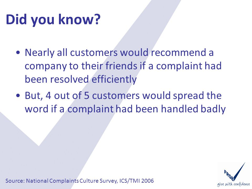 Did you know? Nearly all customers would recommend a company to their friends if a complaint had been resolved efficiently But, 4 out of 5 customers w