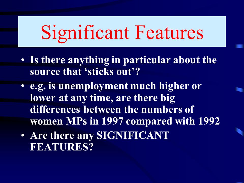 Significant Features Is there anything in particular about the source that 'sticks out'? e.g. is unemployment much higher or lower at any time, are th