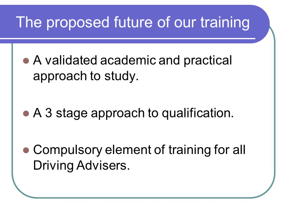 The proposed future of our training A validated academic and practical approach to study.