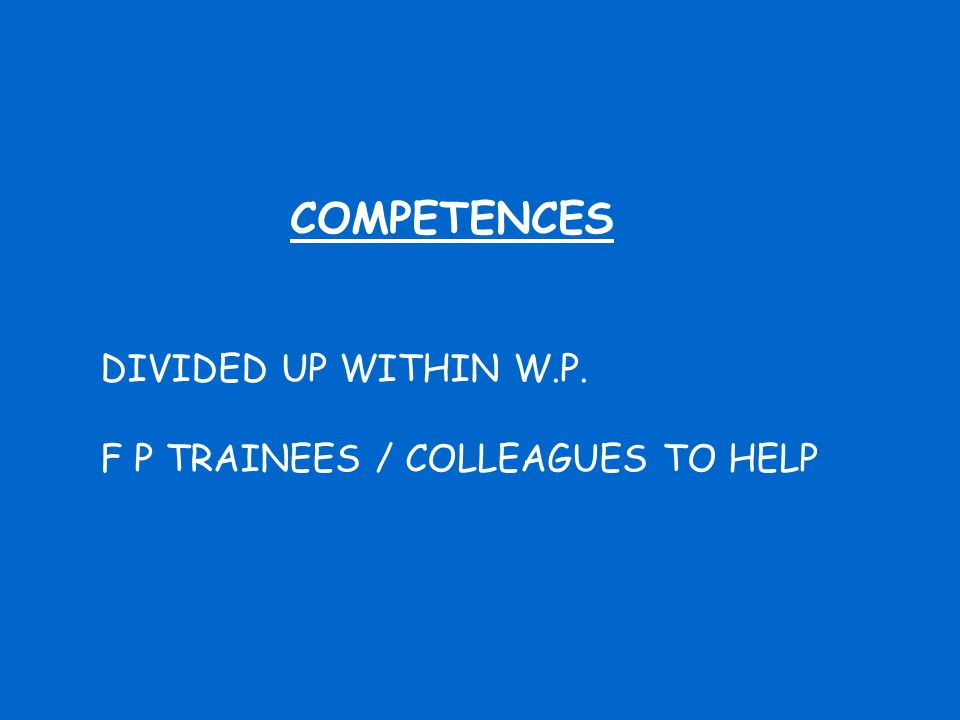 COMPETENCES DIVIDED UP WITHIN W.P. F P TRAINEES / COLLEAGUES TO HELP