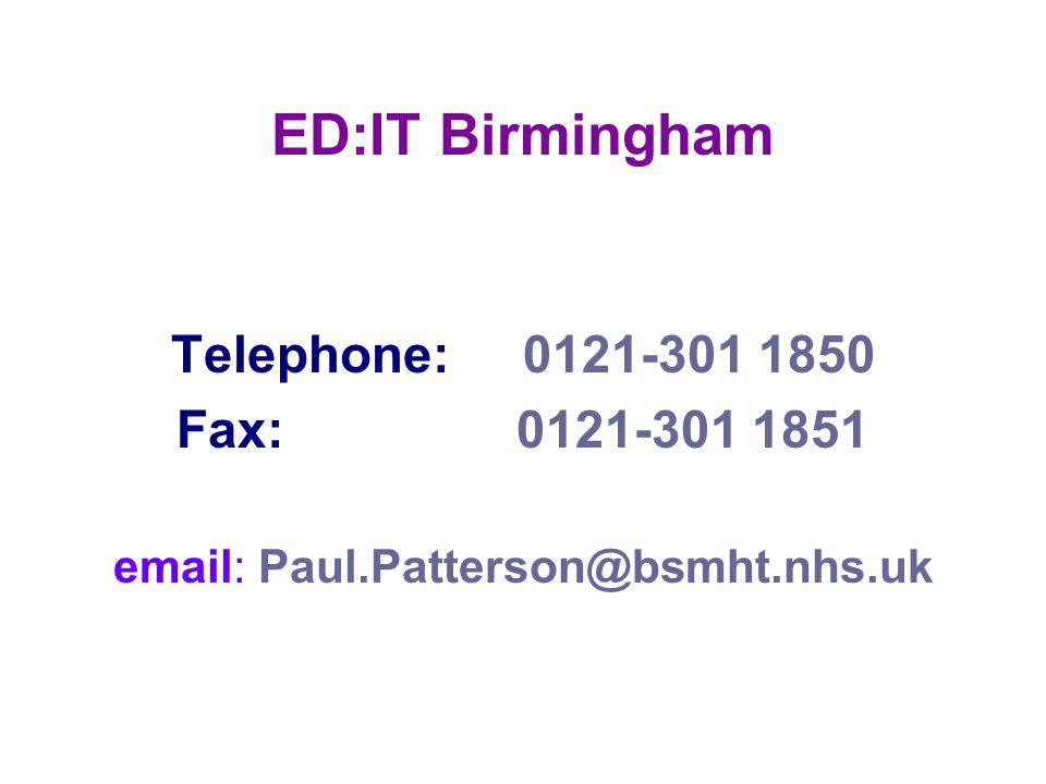 ED:IT Birmingham Telephone: 0121-301 1850 Fax: 0121-301 1851 email: Paul.Patterson@bsmht.nhs.uk