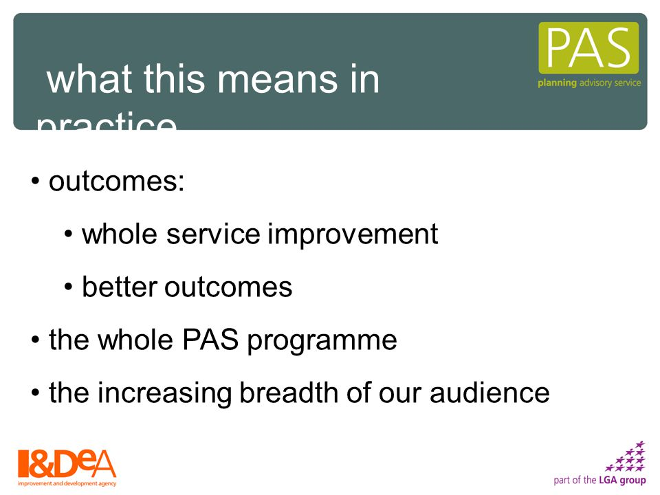 outcomes: whole service improvement better outcomes the whole PAS programme the increasing breadth of our audience what this means in practice