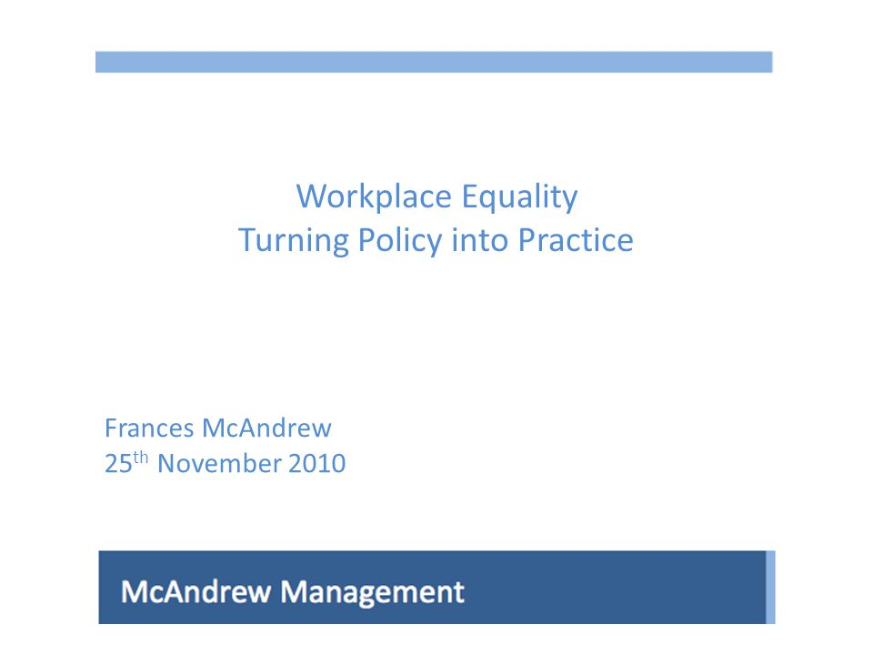 Workplace Equality Turning Policy into Practice Frances McAndrew 25 th November 2010
