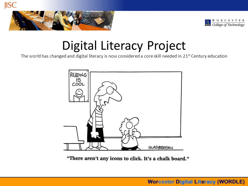 Digital Literacy Project The world has changed and digital literacy is now considered a core skill needed in 21 st Century education