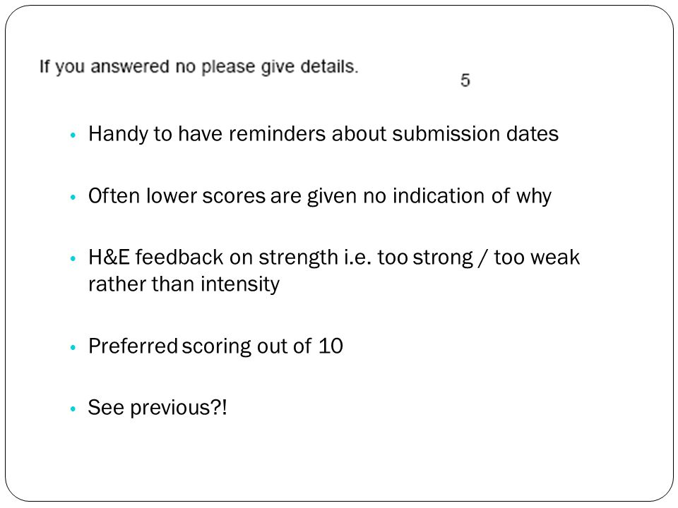 Handy to have reminders about submission dates Often lower scores are given no indication of why H&E feedback on strength i.e.