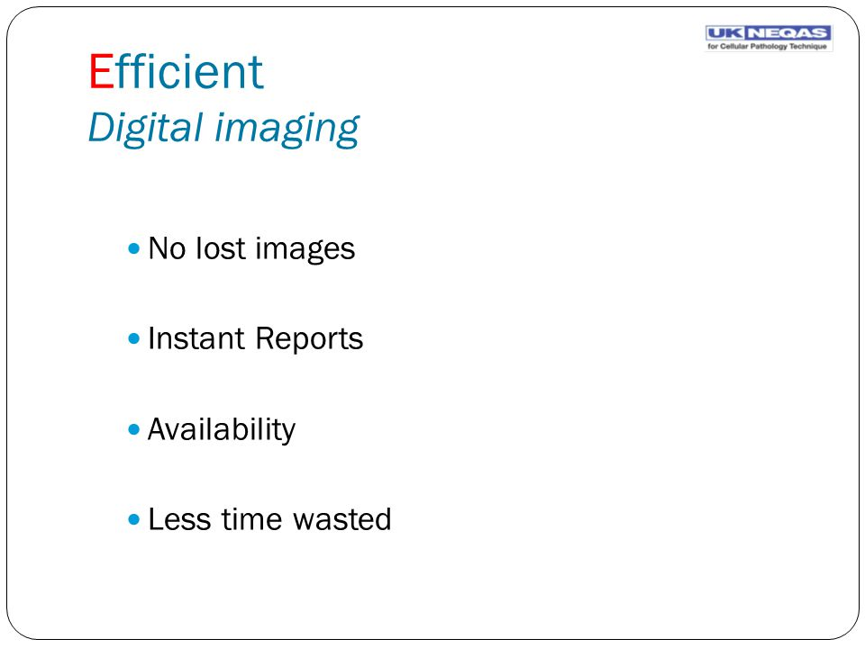 Efficient Digital imaging No lost images Instant Reports Availability Less time wasted