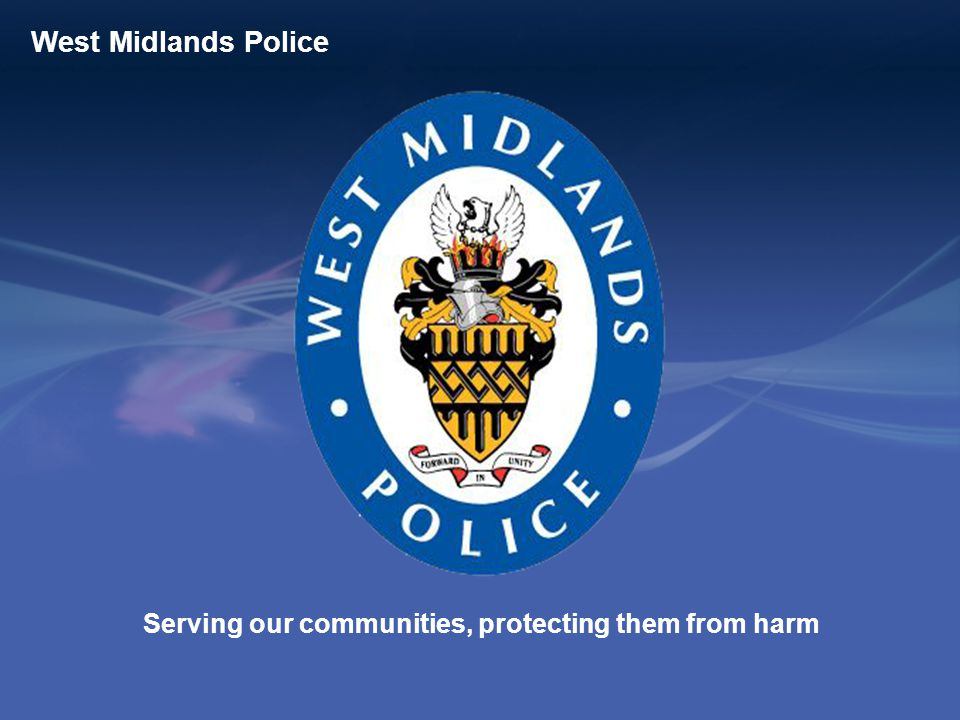 Serving our communities, protecting them from harm West Midlands Police