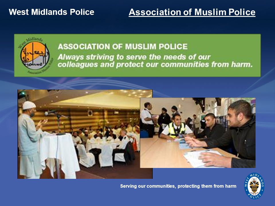 Serving our communities, protecting them from harm West Midlands Police Association of Muslim Police