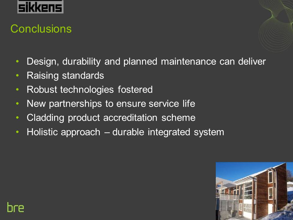 Design, durability and planned maintenance can deliver Raising standards Robust technologies fostered New partnerships to ensure service life Cladding product accreditation scheme Holistic approach – durable integrated system Conclusions