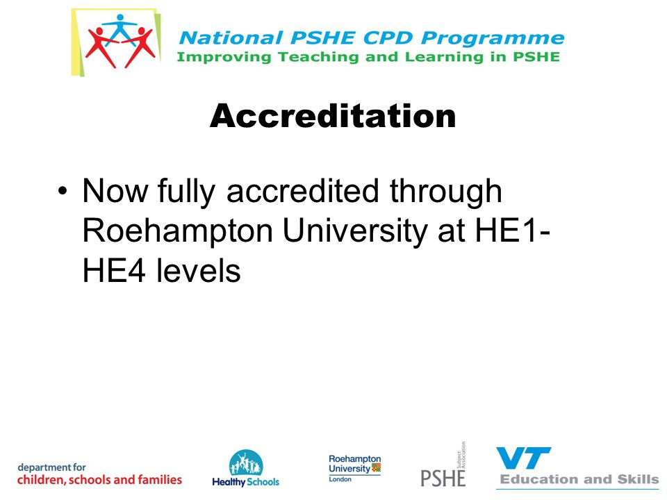 Accreditation Now fully accredited through Roehampton University at HE1- HE4 levels
