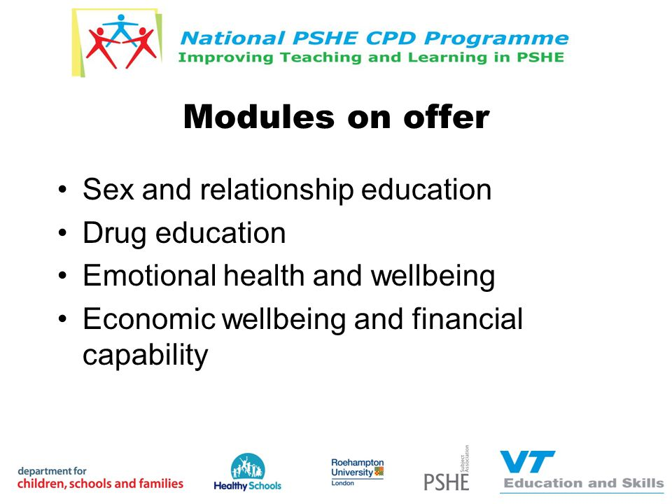 Modules on offer Sex and relationship education Drug education Emotional health and wellbeing Economic wellbeing and financial capability