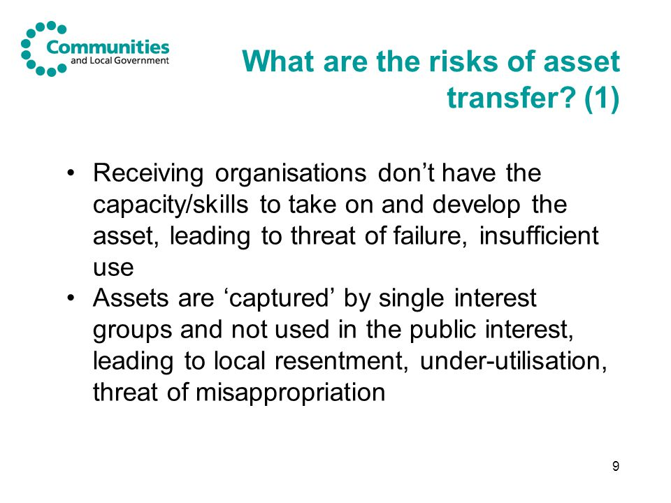 9 What are the risks of asset transfer? (1) Receiving organisations don't have the capacity/skills to take on and develop the asset, leading to threat