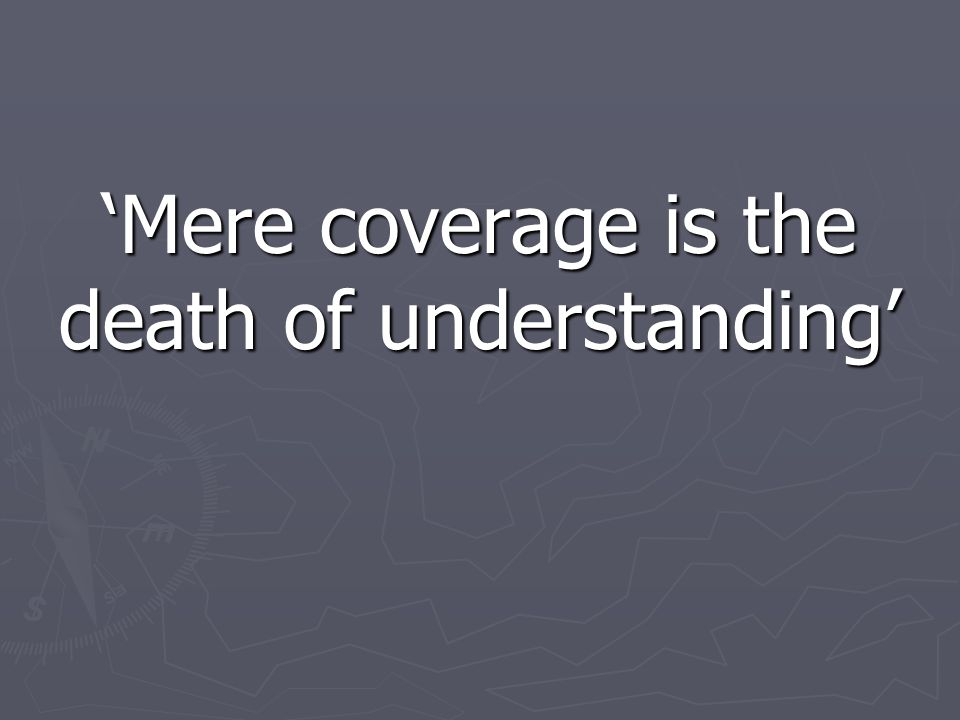 'Mere coverage is the death of understanding'