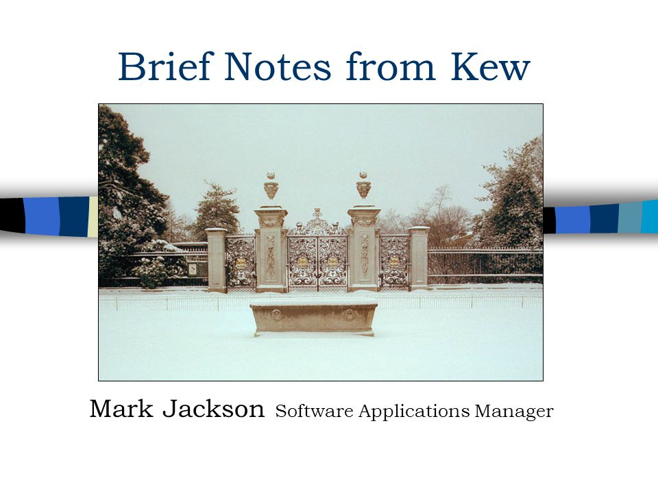 Brief Notes from Kew Mark Jackson Software Applications Manager