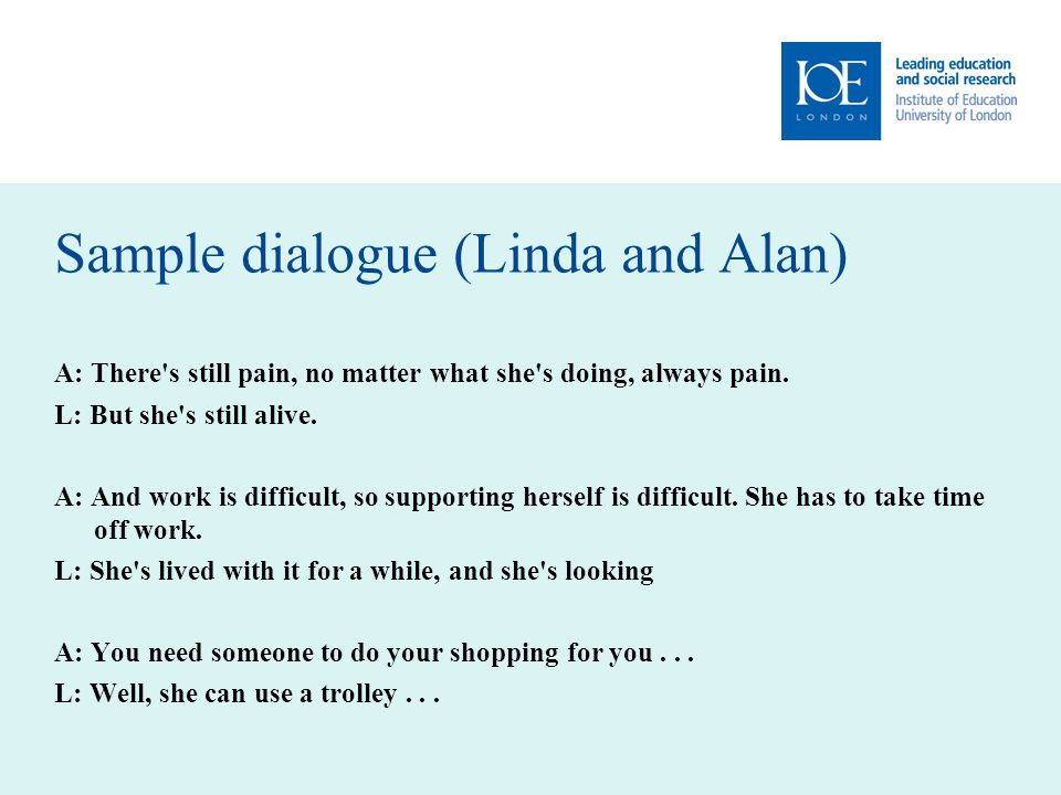 Sample dialogue (Linda and Alan) A: There s still pain, no matter what she s doing, always pain.