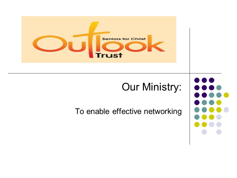 Our Ministry: To enable effective networking