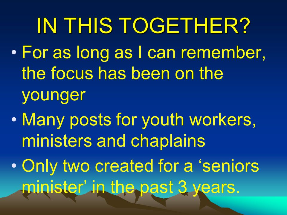 IN THIS TOGETHER? For as long as I can remember, the focus has been on the younger Many posts for youth workers, ministers and chaplains Only two crea