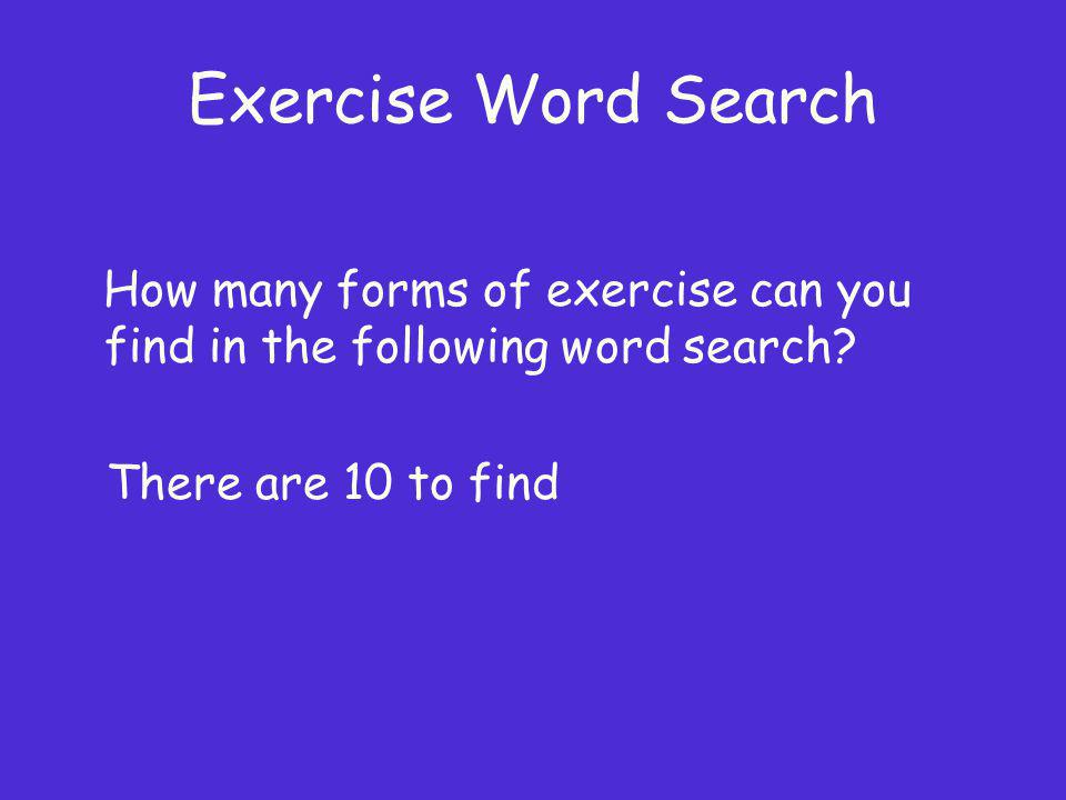 Exercise Word Search How many forms of exercise can you find in the following word search? There are 10 to find