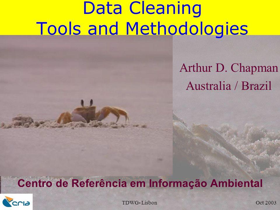 TDWG- Lisbon Oct 2003 Data Cleaning Tools and Methodologies Arthur D.