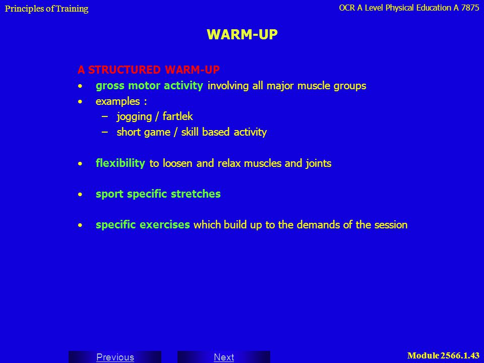 OCR A Level Physical Education A 7875 Next Previous Module 2566.1.43 WARM-UP A STRUCTURED WARM-UP gross motor activity involving all major muscle grou