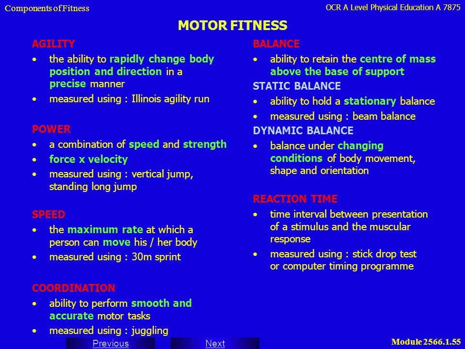 OCR A Level Physical Education A 7875 Next Previous Module 2566.1.55 MOTOR FITNESS AGILITY the ability to rapidly change body position and direction i