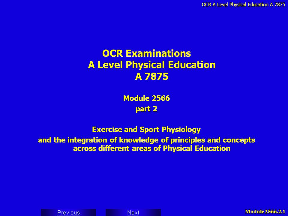 OCR A Level Physical Education A 7875 Next Previous Module 2566.2.1 OCR Examinations A Level Physical Education A 7875 Module 2566 part 2 Exercise and