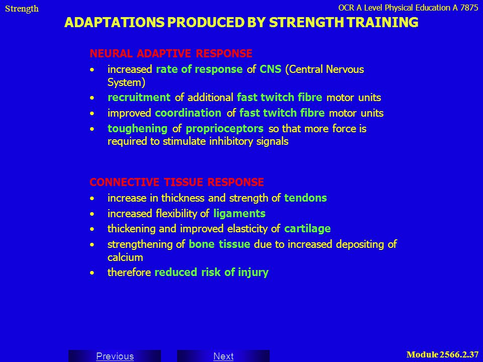 OCR A Level Physical Education A 7875 Next Previous Module 2566.2.37 ADAPTATIONS PRODUCED BY STRENGTH TRAINING Strength NEURAL ADAPTIVE RESPONSE incre