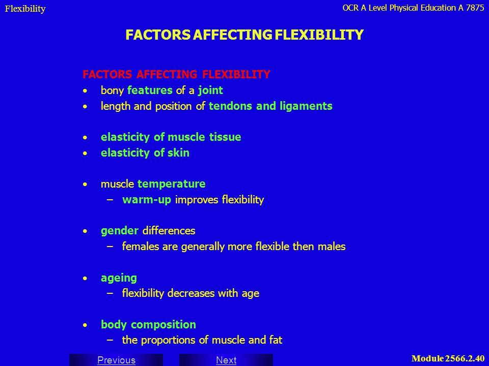 OCR A Level Physical Education A 7875 Next Previous Module 2566.2.40 FACTORS AFFECTING FLEXIBILITY Flexibility FACTORS AFFECTING FLEXIBILITY bony feat