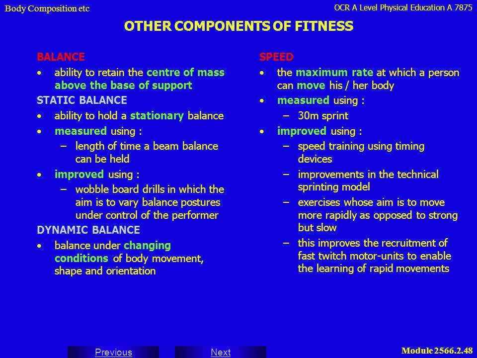 OCR A Level Physical Education A 7875 Next Previous Module 2566.2.48 OTHER COMPONENTS OF FITNESS Body Composition etc SPEED the maximum rate at which