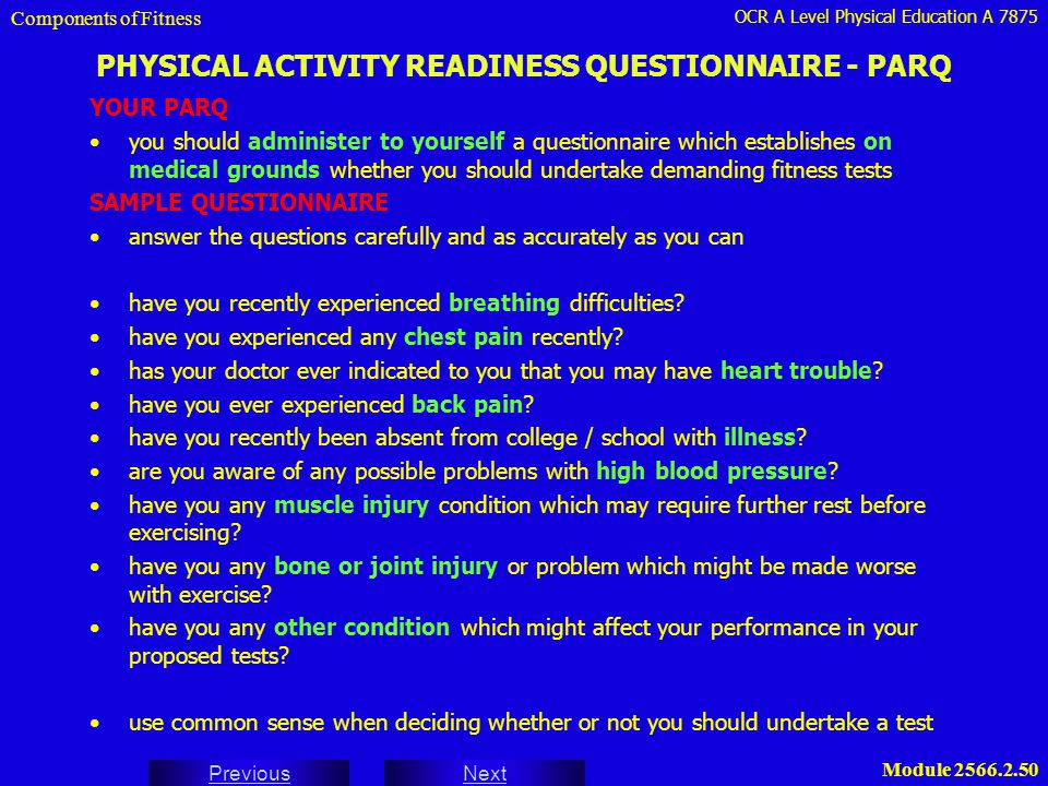 OCR A Level Physical Education A 7875 Next Previous Module 2566.2.50 PHYSICAL ACTIVITY READINESS QUESTIONNAIRE - PARQ YOUR PARQ you should administer