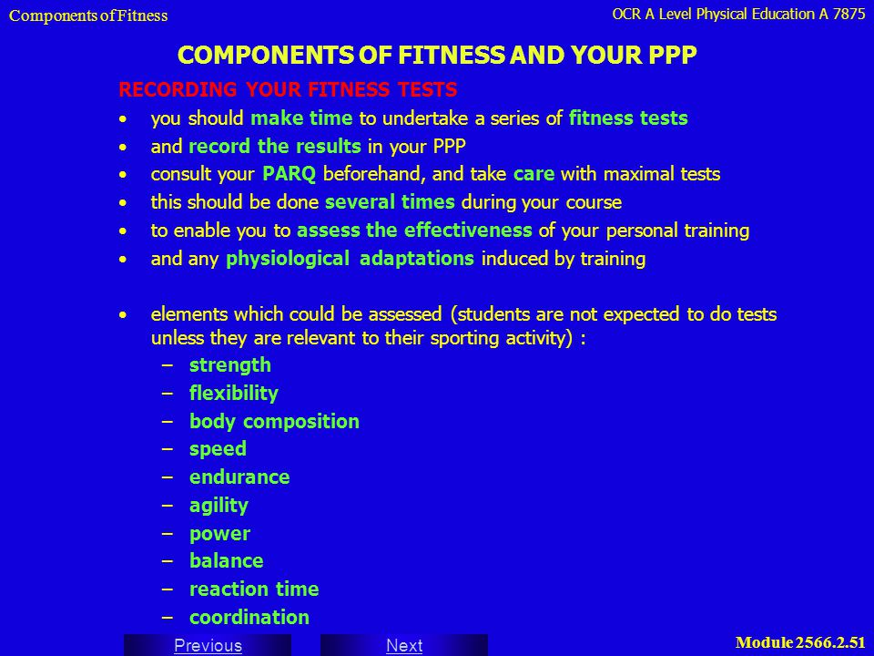 OCR A Level Physical Education A 7875 Next Previous Module 2566.2.51 COMPONENTS OF FITNESS AND YOUR PPP RECORDING YOUR FITNESS TESTS you should make t