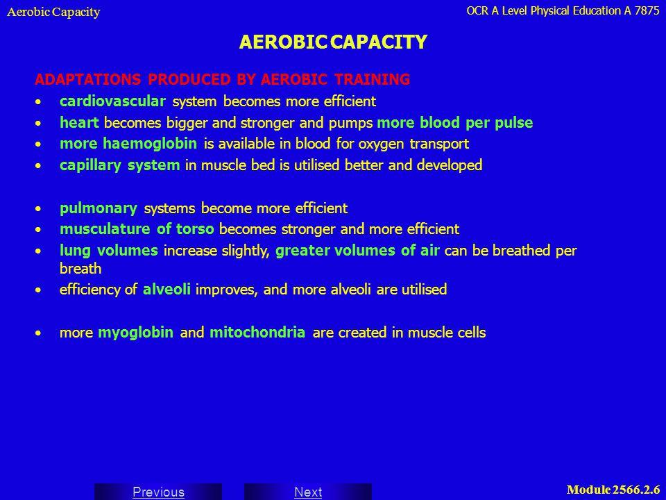 OCR A Level Physical Education A 7875 Next Previous Module 2566.2.6 AEROBIC CAPACITY Aerobic Capacity ADAPTATIONS PRODUCED BY AEROBIC TRAINING cardiov