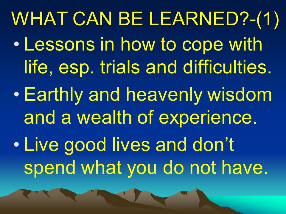 WHAT CAN BE LEARNED?-(1) Lessons in how to cope with life, esp.