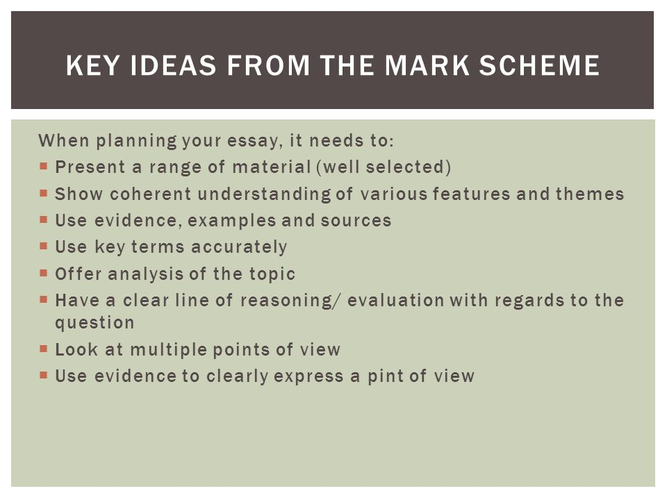 When planning your essay, it needs to:  Present a range of material (well selected)  Show coherent understanding of various features and themes  Us