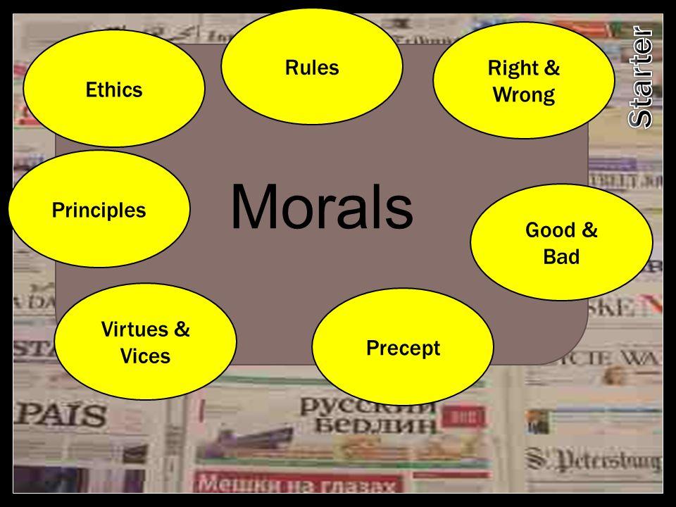 Morals Ethics Right & Wrong Good & Bad Virtues & Vices Principles Precept Rules