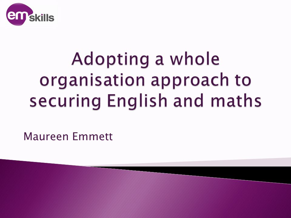 1.Consider what is required to develop a whole organisation approach 2.