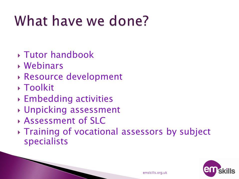  Tutor handbook  Webinars  Resource development  Toolkit  Embedding activities  Unpicking assessment  Assessment of SLC  Training of vocationa