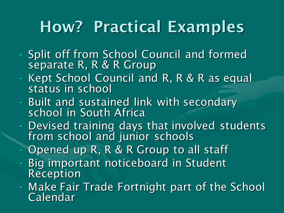 How? Practical Examples Split off from School Council and formed separate R, R & R GroupSplit off from School Council and formed separate R, R & R Gro