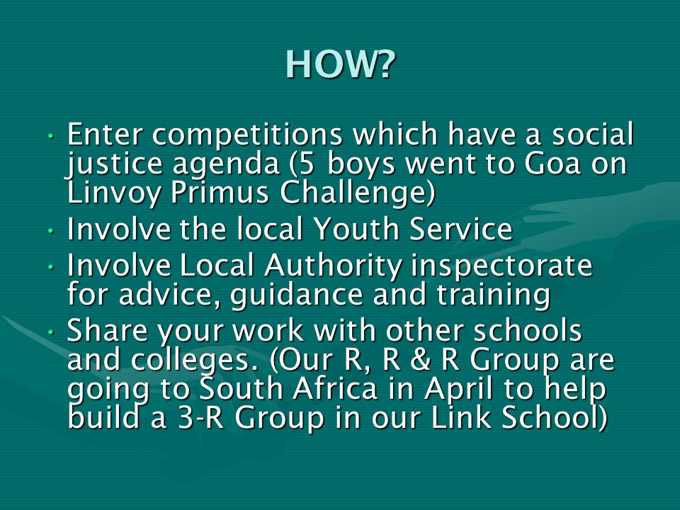 HOW? Enter competitions which have a social justice agenda (5 boys went to Goa on Linvoy Primus Challenge)Enter competitions which have a social justi