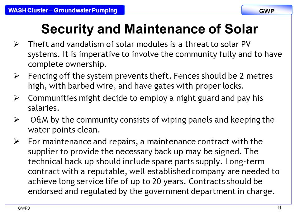 WASH Cluster – Groundwater Pumping GWP GWP3 11 Security and Maintenance of Solar  Theft and vandalism of solar modules is a threat to solar PV systems.