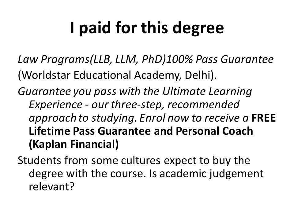 I paid for this degree Law Programs(LLB, LLM, PhD)100% Pass Guarantee (Worldstar Educational Academy, Delhi).